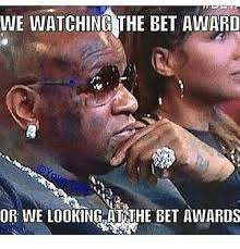 Bet Awards Meme - we watching the bet award or we looking atthe bet awards meme on me me