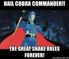 Cobra Commander Meme - unsubstantiated cobra commander meme generator