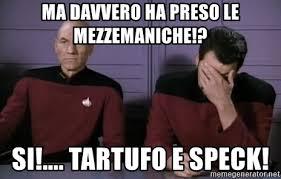 Meme Generator Star Trek - ma davvero ha preso le mezzemaniche si tartufo e speck