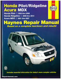 honda civic repair manual 2007 honda pilot 2003 2008 honda ridgeline 2006 2014 acura mdx 2001