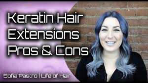 Pros And Cons Of Hair Extensions by Keratin Hair Extensions Pros And Cons Youtube