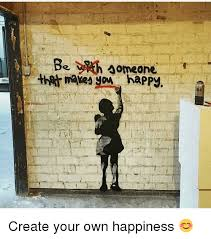 Memes Make Your Own - be someone yow happy create your own happiness meme on