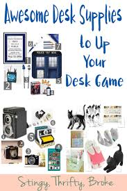 awesome desk supplies to up your desk game stingy thrifty broke