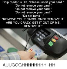 Meme Chip - chip reader is like please insert your card do not remove your card