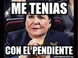 Carmen Salinas Meme Generator - me tenias con el pendiente mas pinterest
