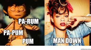 Rihanna Memes - pa rum pa pum pum man down little drummer boy rihanna quickmeme
