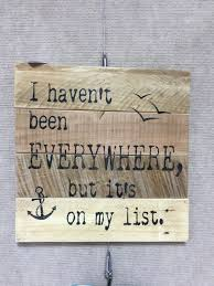 Travel Decor Reclaimed Wood Sign I Haven U0027t Been Everywhere But It U0027s On My List