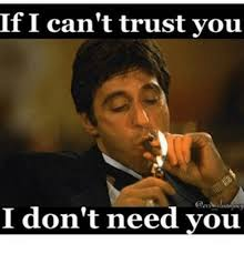 Trust Meme - if i can t trust you i don t need you meme on me me