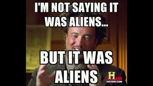 Aliens Meme History Channel - aliens meme dump history channel guy youtube