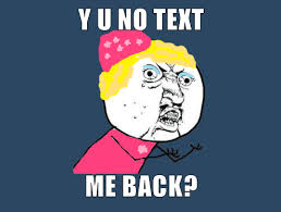 No Text Back Meme - y u no text me back by sarahrider on deviantart