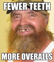 Yellow Teeth Meme - fewer teeth more overalls funny redneck meme image
