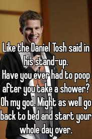 Daniel Tosh Meme - like the daniel tosh said in his stand up have you ever had to