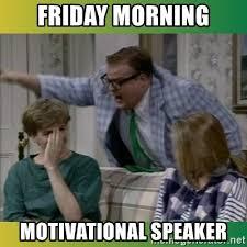 Motivational Meme Generator - friday morning motivational speaker chris farley troll meme