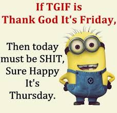 Memes De Los Minions - if tgif is thank god it s friday then today must be shit sure