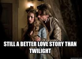 Cersei Lannister Meme - still a better love story than twilight jaime and cersei