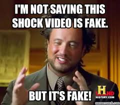 Aliens Meme Video - m not saying this shock video is fake