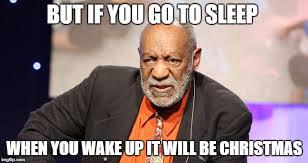 Funny Bill Cosby Memes - sleep until christmas imgflip