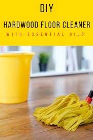 Wood Floor Cleaner Diy Diy Hardwood Floor Cleaner With Essential Oils Wendy Polisi