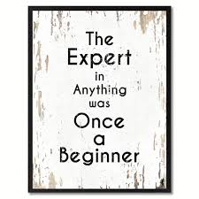 the expert in anything was once a beginner inspirational quote