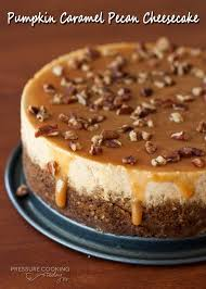 pumpkin caramel pecan cheesecake recipe pressure cooking today