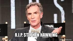 Stephen Hawking Meme - r i p stephen hawking make a meme
