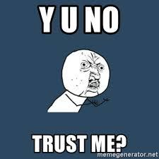 No Trust Meme - y u no trust me y you no meme generator