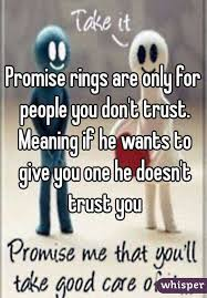 promise rings for meaning rings are only for you don t trust meaning if he wants to