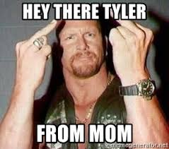 Stone Cold Meme - hey there tyler from mom stone cold flipping the bird meme
