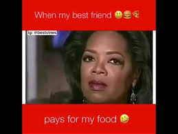 My Best Friend Meme - when my best friend pays for my food youtube