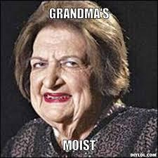 Grandma Meme - diylol grandma s moist grandma things to do places to go