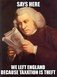 Theft Meme - says here we left england because taxation is theft taxation