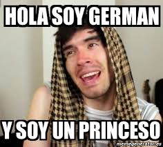 Hola Soy German Memes - meme personalizado hola soy german y soy un princeso 3650217