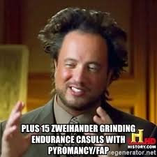 Grinding Meme - plus 15 zweihander grinding endurance casuls with pyromancy fap