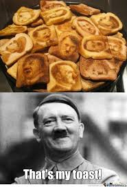 Toast Meme - hitlers toast by hotzie meme center