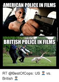 British Memes - american police in films british police in films found at www