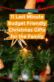 christmas gifts for from 11 last minutes budget friendly christmas gifts for the family