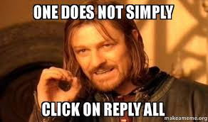 one does not simply click on reply all one does not simply make