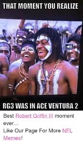 Rg3 Meme - that moment you realize rg3 was in ace ventura 2 best robert griffin