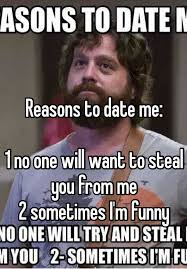 Reasons To Date Me Meme - reasons to date me 1 no one will want to steal you from me 2