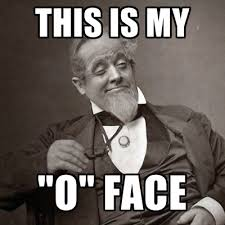 O Face Meme - this is my o face create meme