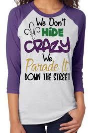 mardi gras tshirts raglan sleeve mardi gras shirts we don t hide many colors