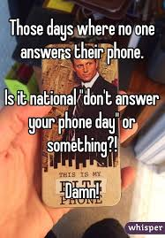 Answer Phone Meme - days where no one answers their phone is it national don t