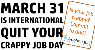 Quit Work Meme - march 31 is international quit your crappy job day is your job