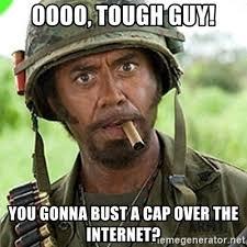 Oooo Meme - oooo tough guy you gonna bust a cap over the internet you went