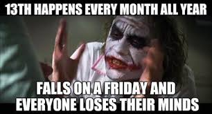 Friday The 13th Memes - friday 13th quotes stories and memes for the unluckiest day of the