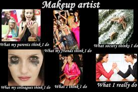 Makeup Artist Memes - image 251962 what people think i do what i really do know