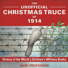 the unofficial christmas truce of 1914 history of the world