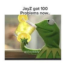 Jay Z 100 Problems Meme - jay z s 99 problems 1 beyoncé s lemonade know your meme