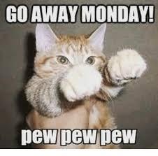 Pew Pew Pew Meme - go away monday pew pew pew meme on esmemes com
