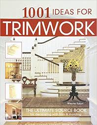 Ideas For Decorating Your Home 1001 Ideas For Trimwork The Ultimate Source Book For Decorating